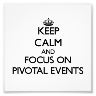 Keep Calm and focus on Pivotal Events Photo Print