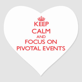 Keep Calm and focus on Pivotal Events Heart Stickers