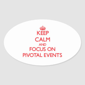 Keep Calm and focus on Pivotal Events Oval Stickers