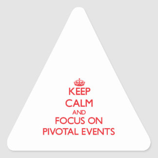 Keep Calm and focus on Pivotal Events Sticker