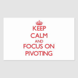 Keep Calm and focus on Pivoting Rectangular Stickers