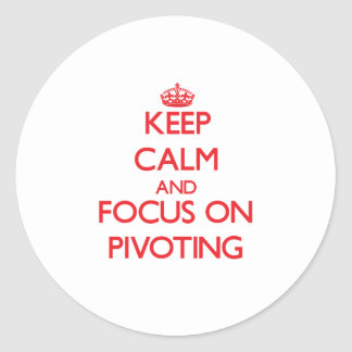 Keep Calm and focus on Pivoting Round Stickers