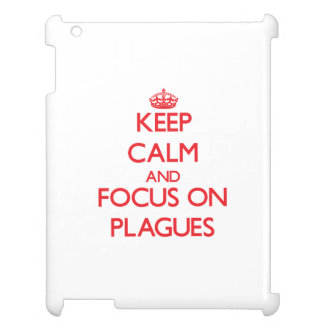 Keep Calm and focus on Plagues Cover For The iPad 2 3 4