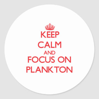 Keep Calm and focus on Plankton Classic Round Sticker
