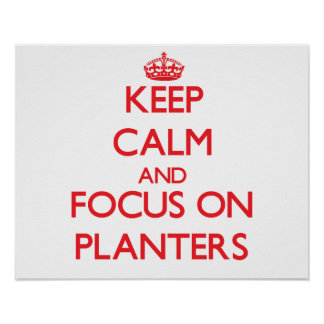 Keep Calm and focus on Planters Posters