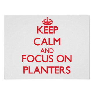 Keep Calm and focus on Planters Poster