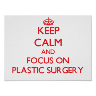 Keep Calm and focus on Plastic Surgery Posters