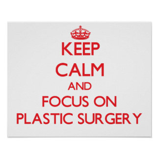 Keep Calm and focus on Plastic Surgery Print