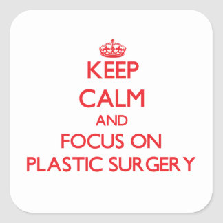 Keep Calm and focus on Plastic Surgery Square Sticker