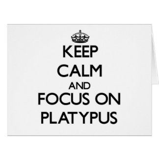 Keep calm and focus on Platypus Card