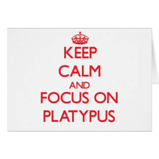 Keep calm and focus on Platypus Cards