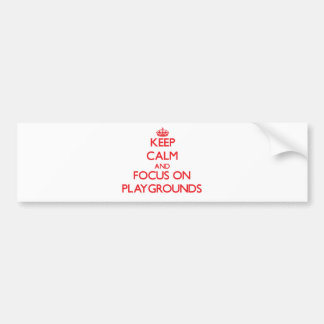 Keep Calm and focus on Playgrounds Bumper Sticker
