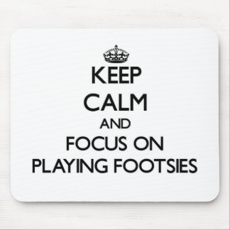 Keep Calm and focus on Playing Footsies Mouse Pad