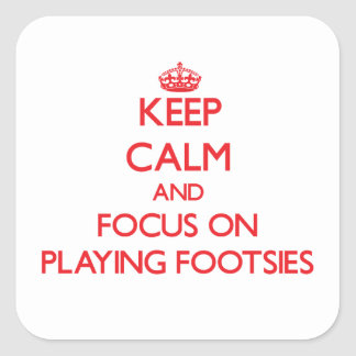 Keep Calm and focus on Playing Footsies Square Sticker