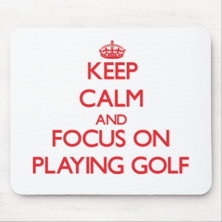 Keep Calm and focus on Playing Golf Mouse Pad