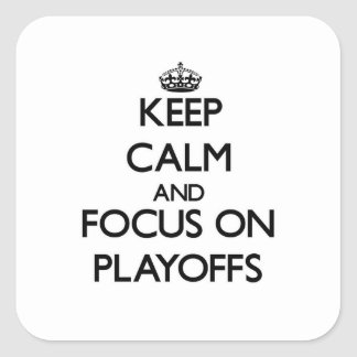 Keep Calm and focus on Playoffs Square Sticker