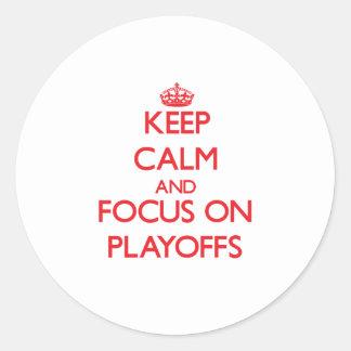 Keep Calm and focus on Playoffs Classic Round Sticker