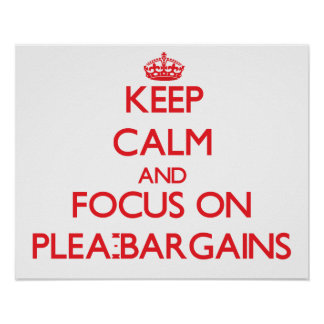 Keep Calm and focus on Plea-Bargains Poster