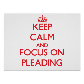 Keep Calm and focus on Pleading Poster