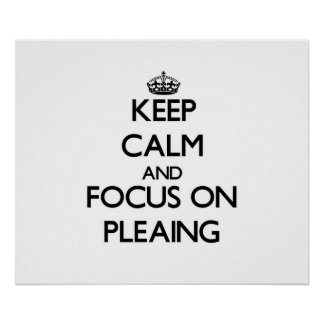 Keep Calm and focus on Pleaing Posters