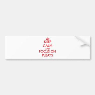 Keep Calm and focus on Pleats Car Bumper Sticker