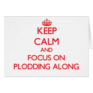 Keep Calm and focus on Plodding Along Greeting Card