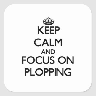 Keep Calm and focus on Plopping Square Sticker