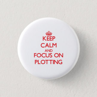 Keep Calm and focus on Plotting Pinback Button