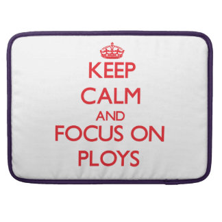 Keep Calm and focus on Ploys MacBook Pro Sleeve