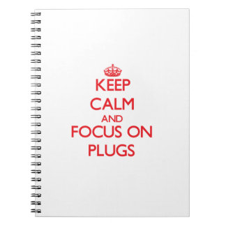 Keep Calm and focus on Plugs Notebook