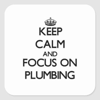 Keep Calm and focus on Plumbing Stickers
