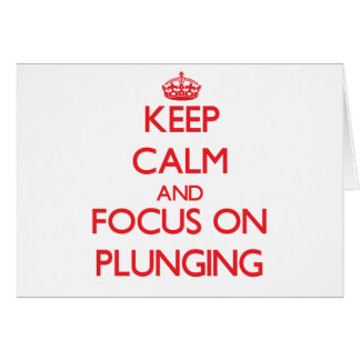 Keep Calm and focus on Plunging Card