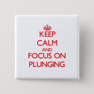 Keep Calm and focus on Plunging Pinback Button