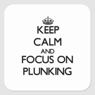 Keep Calm and focus on Plunking Square Sticker