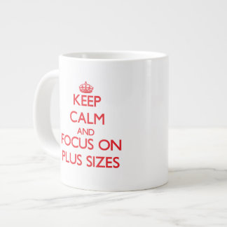 Keep Calm and focus on Plus Sizes Extra Large Mugs