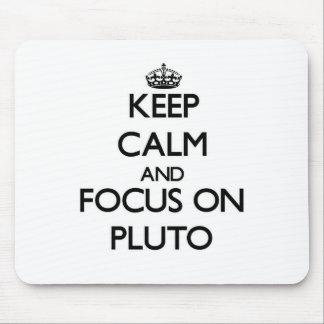 Keep Calm and focus on Pluto Mousepad
