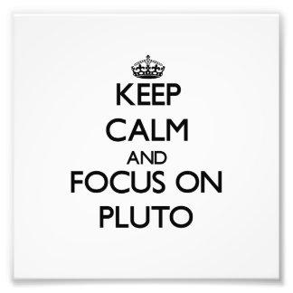Keep Calm and focus on Pluto Art Photo