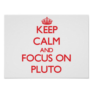 Keep Calm and focus on Pluto Poster