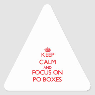 Keep Calm and focus on Po Boxes Triangle Sticker