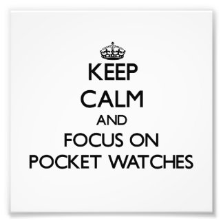 Keep Calm and focus on Pocket Watches Photograph