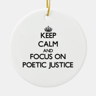 Keep Calm and focus on Poetic Justice Ornament