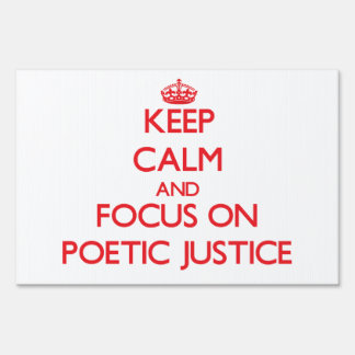 Keep Calm and focus on Poetic Justice Lawn Signs