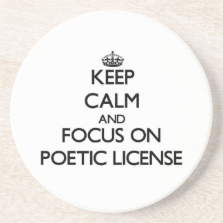 Keep Calm and focus on Poetic License Beverage Coasters