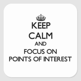 Keep Calm and focus on Points Of Interest Square Sticker