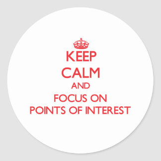 Keep Calm and focus on Points Of Interest Classic Round Sticker