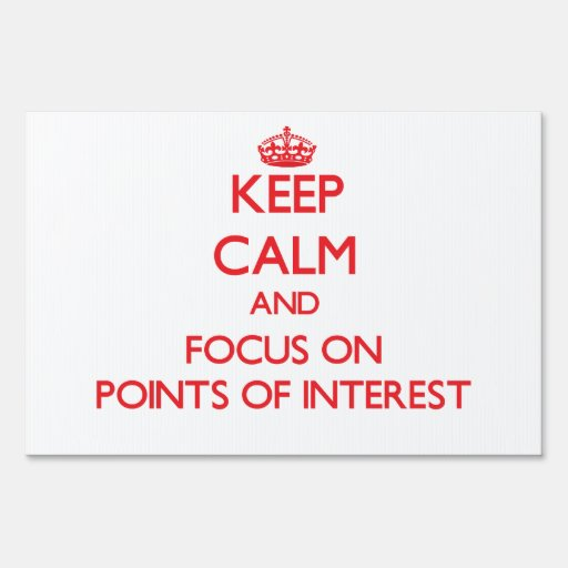 Keep Calm and focus on Points Of Interest Yard Sign