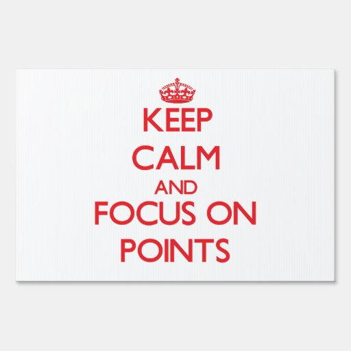 Keep Calm and focus on Points Lawn Sign