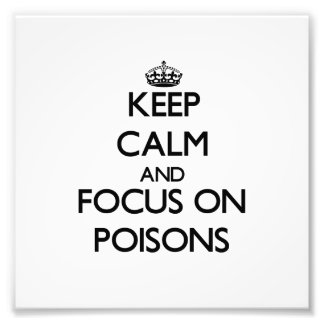Keep Calm and focus on Poisons Photo Art