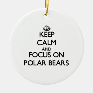 Keep Calm and focus on Polar Bears Ornament