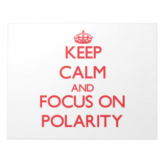 Keep Calm and focus on Polarity Memo Notepad